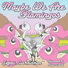 Maybe We Are Flamingos by Safari Sue Thurman (Paperback / softback, 2008)