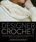 Designer Crochet: 32 Patterns to Elevate Your Style by Shannon Mullet-Bowlsby (Paperback, 2015)