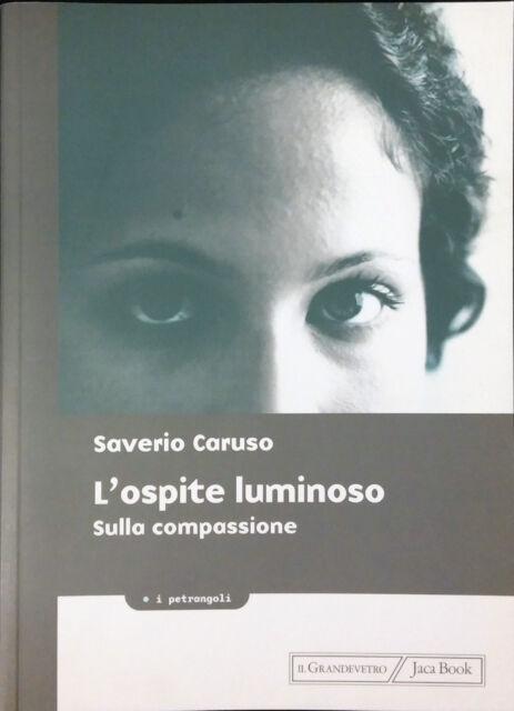 L'OSPITE LUMINOSO SULLA COMPASSIONE DI SAVERIO CARUSO