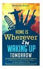 Budget Travel: Home Is Wherever I?m Waking Up Tomorrow: Long-Term Luxury Living by Katarina Green (Paperback / softback, 2015)