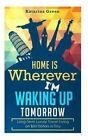 Budget Travel: Home Is Wherever I?m Waking Up Tomorrow: Long-Term Luxury Living by Katarina Green (Paperback / softback, 2015)