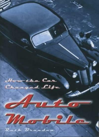 Automobile: How the Car Changed Life,Ruth Brandon
