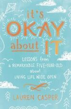 It's Okay About It: Lessons from a Remarkable Five-Year-Old About Living Life...
