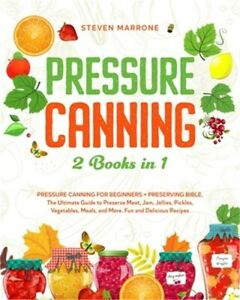 Pressure Canning 2 Books in 1: Pressure Canning for Beginners + Preserving Bible