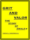 Grit and Valor: The Story of Swale by Timothy J Thompson M a (Paperback, 2006)