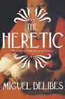 The Heretic (EI Hereje): A Novel of the Inquisition by Miguel Delibes (Paperback, 2007)