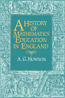 A History of Mathematics Education in England by Geoffrey Howson (Paperback, 2008)