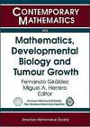 Mathematics, Developmental Biology and Tumour Growth by American Mathematical Society (Paperback, 2009)