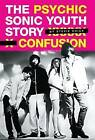 Psychic Confusion: The Story of  Sonic Youth by Stevie Chick (Paperback, 2009)