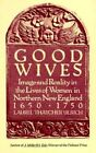 Good Wives: Image and Reality in the Lives of Women in Northern New England, 1650-1750 by Laurel Ulrich (Paperback, 2002)