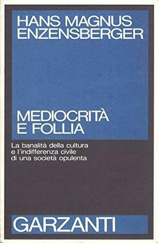 Mediocrità e follia - Hans Magnus Enzensberger (Garzanti) [1991]