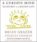 A Curious Mind: The Secret to a Bigger Life by Charles Fishman, Brian Grazer (CD-Audio, 2015)