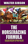 The Horseracing Formula: Proven Betting Formulas for Winning Money at the Track! by Walter Gibson (Paperback / softback)