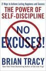 No Excuses! : The Power of Self-Discipline for Success in Your Life by Brian Tracy (2010, Hardcover)