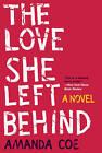 The Love She Left Behind: A Novel by Amanda Coe (Paperback, 2016)