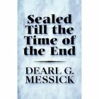 Till The Time of The End by Dearl G. Messick 9781451219890