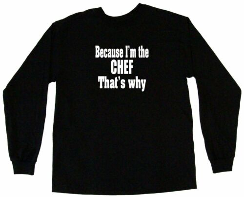 Because I/'m The Chef That/'s Why Mens Tee Shirt Pick Size Color Small-6XL