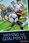 Moving the Goalposts by Rob Childs (Paperback, 2010)