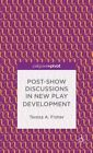 Post-Show Discussions in New Play Development by Teresa A. Fisher (Hardback, 2014)