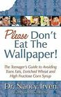 Please Don't Eat the Wallpaper!: The Teenager's Guide to Avoiding Trans Fats, Enriched Wheat and High Fructose Corn Syrup by Nancy Irven (Paperback / softback, 2008)