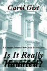 Is It Really Haunted?: A Concise Resource for Ghost Enthusiasts by Carol Gist (Paperback / softback, 2002)