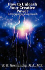 How to Unleash Your Creative Power: A Metaphysical Approach by R R M a M S Hernandez (Paperback / softback, 2011)