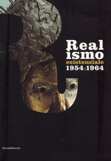 Realismo esistenziale 1954:1964 - [Silvana Editoriale]