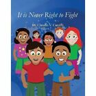 It Is Never Right to Fight by Claudio V Cerullo, Dr Claudio V Cerullo (Paperback / softback, 2013)