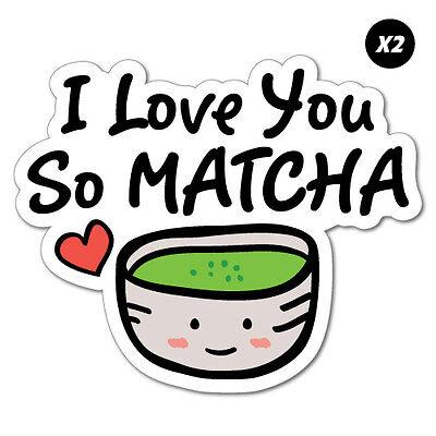 2x I Love You So Matcha Sticker Decal Funny Vinyl Car Bumper #7150EN
