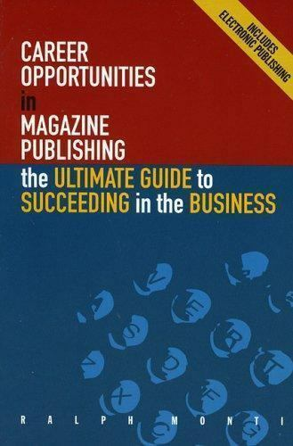 Career Opportunities in Magazine Publishing : The Ultimate Guide to...