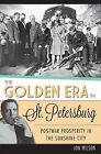 The Golden Era in St. Petersburg: Postwar Prosperity in the Sunshine City by Jon Wilson (Paperback / softback, 2013)