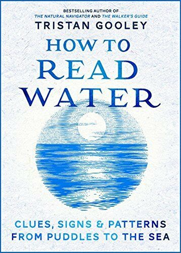 How To Read Water: Clues & Patterns from Puddles to the Sea-Tristan Gooley