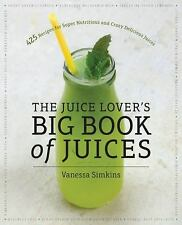 The Juice Lover's Big Book of Juices : 425 Recipes for Super Nutritious and...