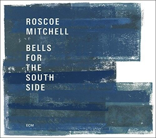 Roscoe Mitchell - Bells For The South Side [New CD]