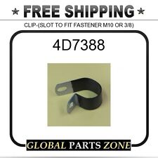4D7388 - CLIP-(SLOT TO FIT FASTENER M10 OR 3/8)  for Caterpillar (CAT)