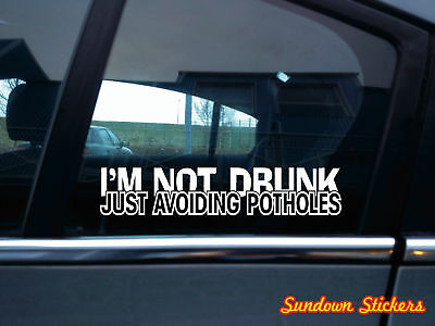 Not Drunk Avoiding Potholes car window DECAL STICKER Pick Your Color and Size