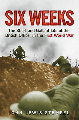 Six Weeks: The Short and Gallant Life of the British Officer in the-ExLibrary