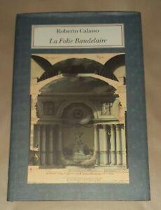 La Folie Baudelaire - Roberto Calasso - Adelphi, 2011 - fuori commercio