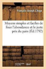 Moyens Simples et Faciles de Fixer l'Abondance et le Juste Prix du Pain by L...