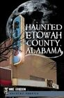 Haunted Etowah County, Alabama by Mike Goodson (Paperback / softback, 2011)
