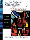 Let the Whole Church Say Amen! : A Guide for Those Who Pray in Public by Laurence Hull Stookey (2001, Paperback)