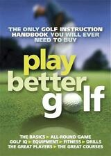 Play Better Golf : The Only Golf Instruction Manual You Will Ever Need to Buy...