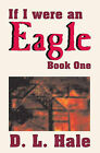If I Were an Eagle: Book 1 by D L Hale (Paperback / softback, 2008)