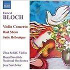 Ernest Bloch - : Violin Concerto; Baal Shem; Suite Hébraïque (2007)