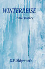 Winterreise - Winter Journey by G F Skipworth (Paperback / softback, 2010)