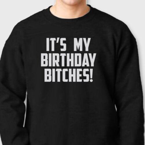 IT/'S MY BIRTHDAY BITCHES T-shirt Funny Vintage celebrate Gift Crew Sweatshirts