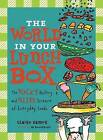 The World in Your Lunch Box: The Wacky History and Weird Science of Everyday Foods by Claire Eamer (Hardback, 2012)