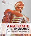 Anatomie und Physiologie von Alice Roberts (2016, Gebundene Ausgabe)