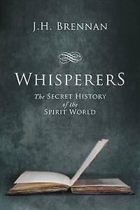 Whisperers: The Secret History of the Spirit World by J.H. Brennan
