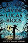 Saving Lucas Biggs by Marisa de los Santos, David Teague (Hardback, 2014)